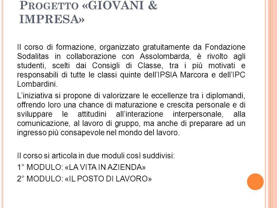 P ROGETTO «GIOVANI & IMPRESA» Il corso di formazione, organizzato gratuitamente da Fondazione Sodalitas in collaborazione con Assolombarda, è rivolto