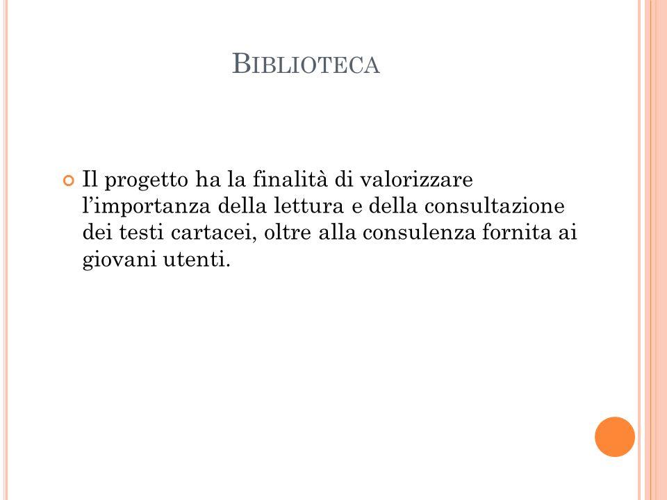 B IBLIOTECA Il progetto ha la finalità di valorizzare l'importanza della lettura e della consultazione dei testi cartacei, oltre alla consulenza forni