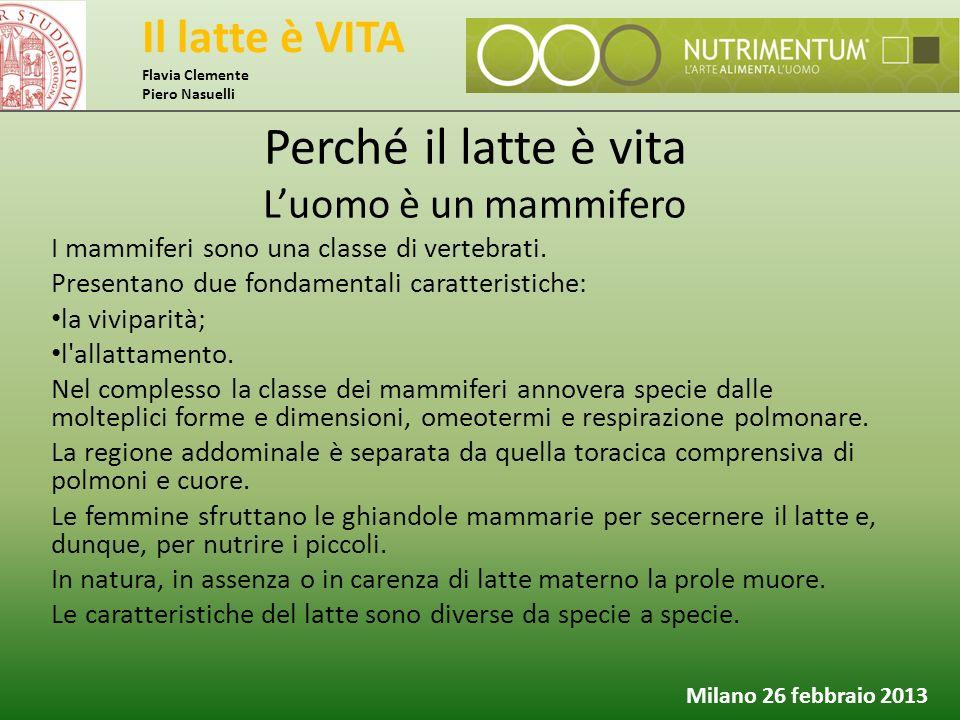 Il latte è VITA Flavia Clemente Piero Nasuelli Milano 26 febbraio 2013 Perché il latte è vita L'uomo è un mammifero I mammiferi sono una classe di ver
