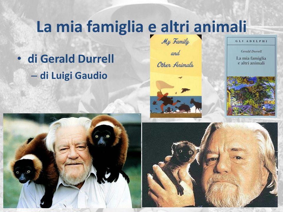 La mia famiglia e altri animali di Gerald Durrell – di Luigi Gaudio