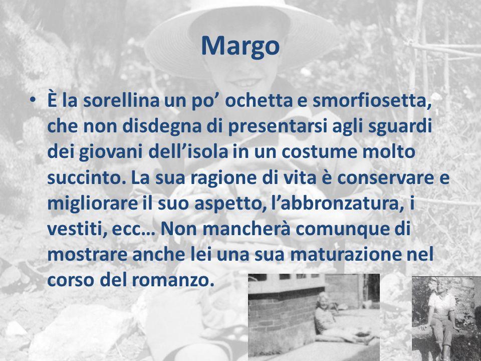 Margo È la sorellina un po' ochetta e smorfiosetta, che non disdegna di presentarsi agli sguardi dei giovani dell'isola in un costume molto succinto.