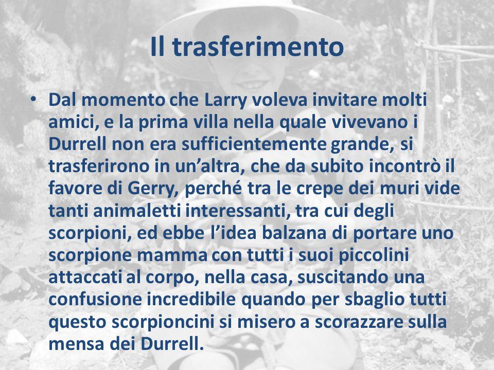 Il trasferimento Dal momento che Larry voleva invitare molti amici, e la prima villa nella quale vivevano i Durrell non era sufficientemente grande, s