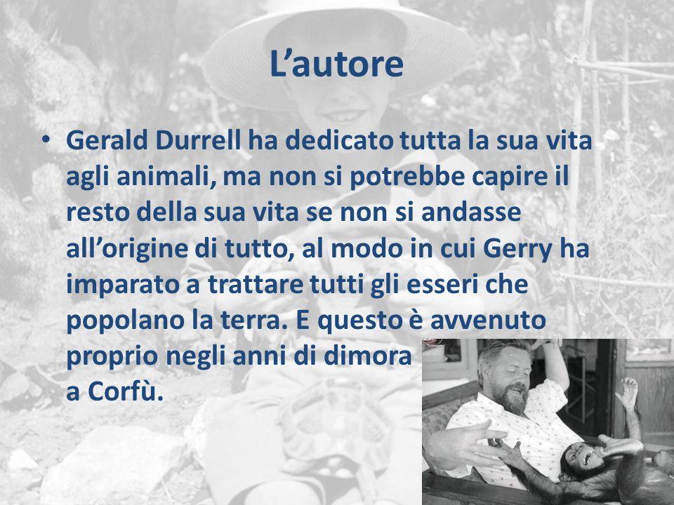 L'autore Gerald Durrell ha dedicato tutta la sua vita agli animali, ma non si potrebbe capire il resto della sua vita se non si andasse all'origine di