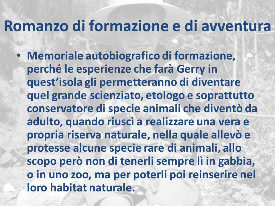 Romanzo di formazione e di avventura Memoriale autobiografico di formazione, perché le esperienze che farà Gerry in quest'isola gli permetteranno di d