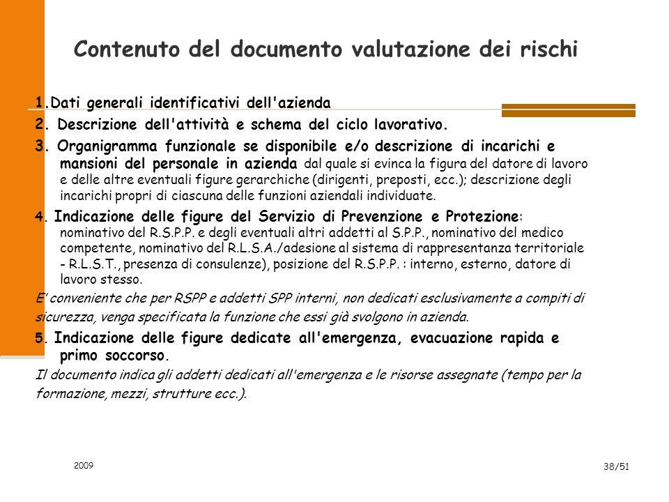 2009 38/51 Contenuto del documento valutazione dei rischi 1.Dati generali identificativi dell azienda 2.