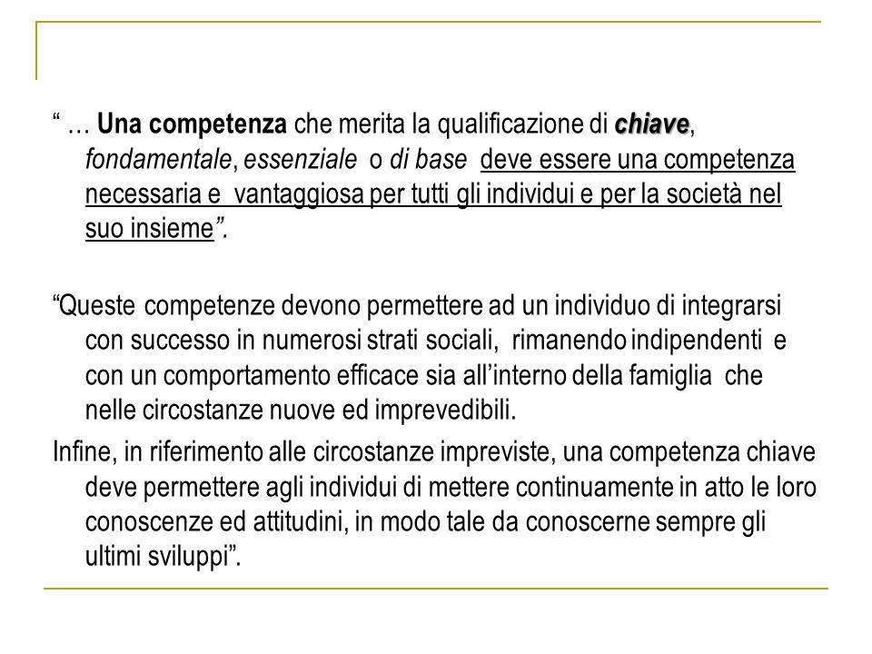 """chiave """" … Una competenza che merita la qualificazione di chiave, fondamentale, essenziale o di base deve essere una competenza necessaria e vantaggio"""