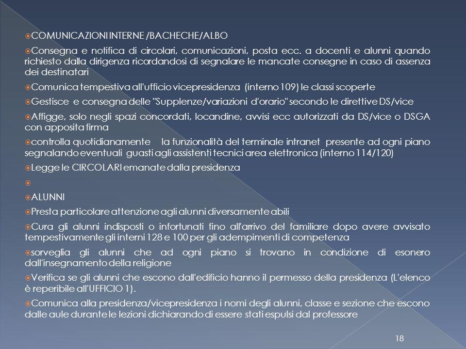  COMUNICAZIONI INTERNE /BACHECHE/ALBO  Consegna e notifica di circolari, comunicazioni, posta ecc. a docenti e alunni quando richiesto dalla dirigen