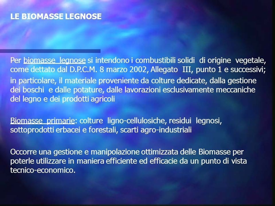 LE BIOMASSE LEGNOSE Per biomasse legnose si intendono i combustibili solidi di origine vegetale, come dettato dal D.P.C.M. 8 marzo 2002, Allegato III,