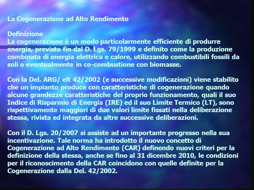 La Cogenerazione ad Alto Rendimento Definizione La cogenerazione è un modo particolarmente efficiente di produrre energia, previsto fin dal D. Lgs. 79