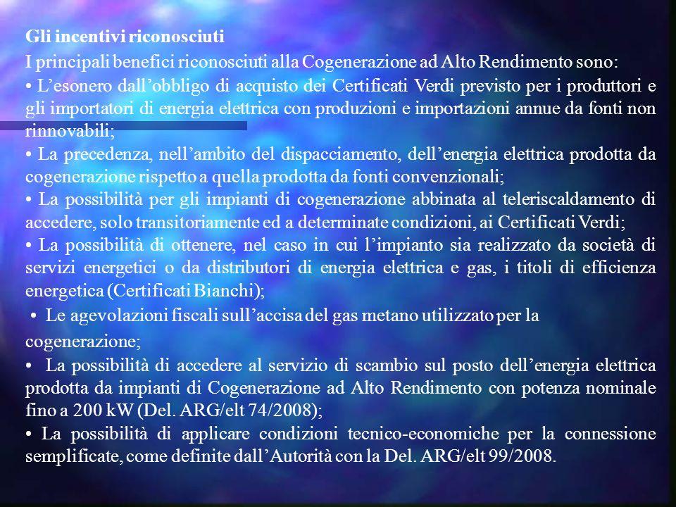 Gli incentivi riconosciuti I principali benefici riconosciuti alla Cogenerazione ad Alto Rendimento sono: L'esonero dall'obbligo di acquisto dei Certi
