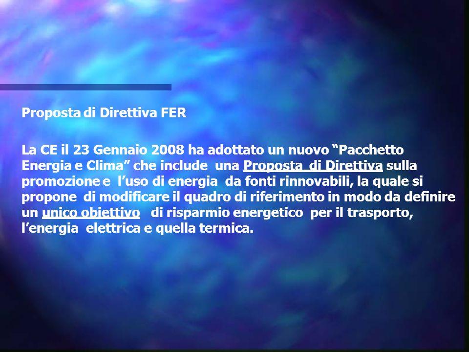 """Proposta di Direttiva FER La CE il 23 Gennaio 2008 ha adottato un nuovo """"Pacchetto Energia e Clima"""" che include una Proposta di Direttiva sulla promoz"""
