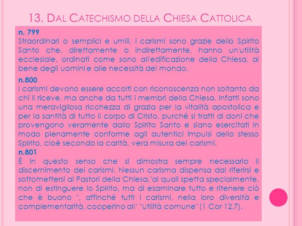 13. D AL C ATECHISMO DELLA C HIESA C ATTOLICA n. 799 Straordinari o semplici e umili, i carismi sono grazie dello Spirito Santo che, direttamente o in
