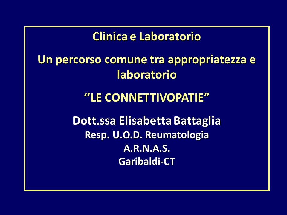 """Clinica e Laboratorio Un percorso comune tra appropriatezza e laboratorio ''LE CONNETTIVOPATIE"""" Dott.ssa Elisabetta Battaglia Resp. U.O.D. Reumatologi"""