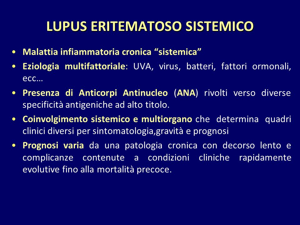 "LUPUS ERITEMATOSO SISTEMICO Malattia infiammatoria cronica ""sistemica"" Eziologia multifattoriale: UVA, virus, batteri, fattori ormonali, ecc… Presenza"