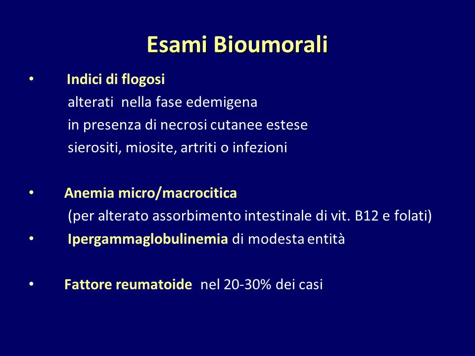 Esami Bioumorali Indici di flogosi alterati nella fase edemigena in presenza di necrosi cutanee estese sierositi, miosite, artriti o infezioni Anemia