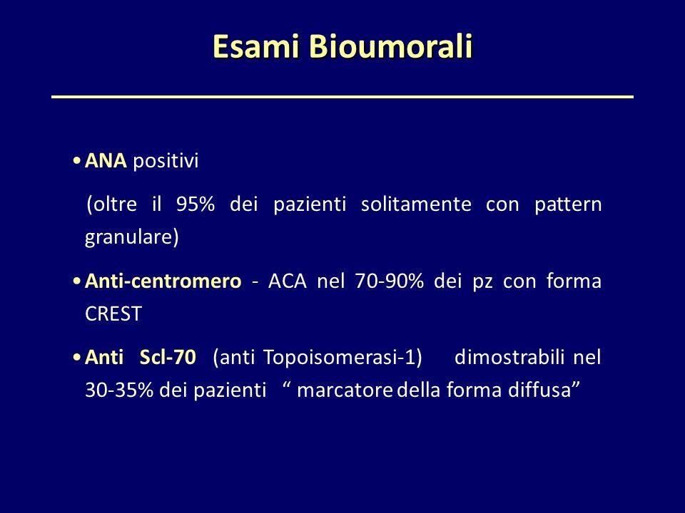 Esami Bioumorali ANA positivi (oltre il 95% dei pazienti solitamente con pattern granulare) Anti-centromero - ACA nel 70-90% dei pz con forma CREST An
