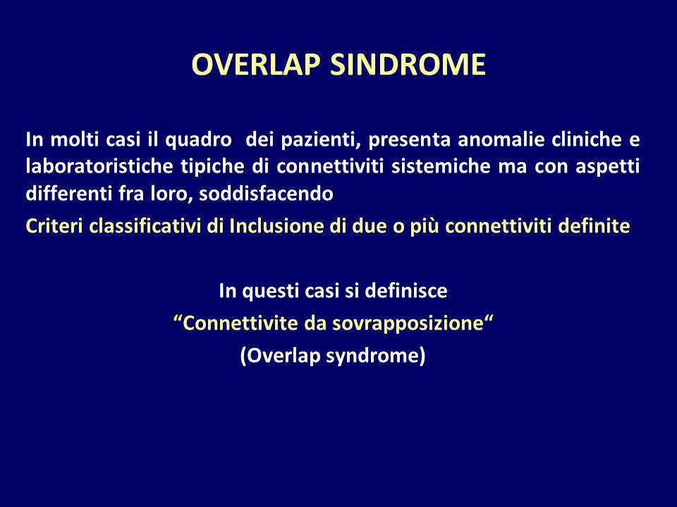 OVERLAP SINDROME In molti casi il quadro dei pazienti, presenta anomalie cliniche e laboratoristiche tipiche di connettiviti sistemiche ma con aspetti