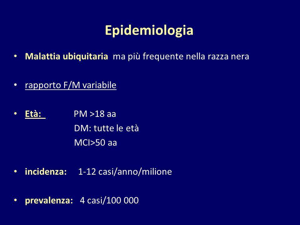 Malattia ubiquitaria ma più frequente nella razza nera rapporto F/M variabile Età: PM >18 aa DM: tutte le età MCI>50 aa incidenza: 1-12 casi/anno/mili