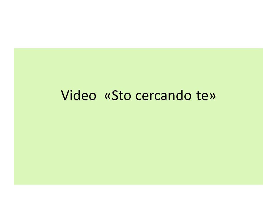 Video «Sto cercando te»