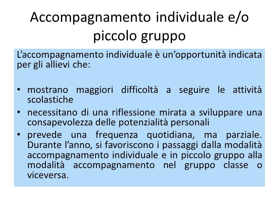 Accompagnamento individuale e/o piccolo gruppo L'accompagnamento individuale è un'opportunità indicata per gli allievi che: mostrano maggiori difficol