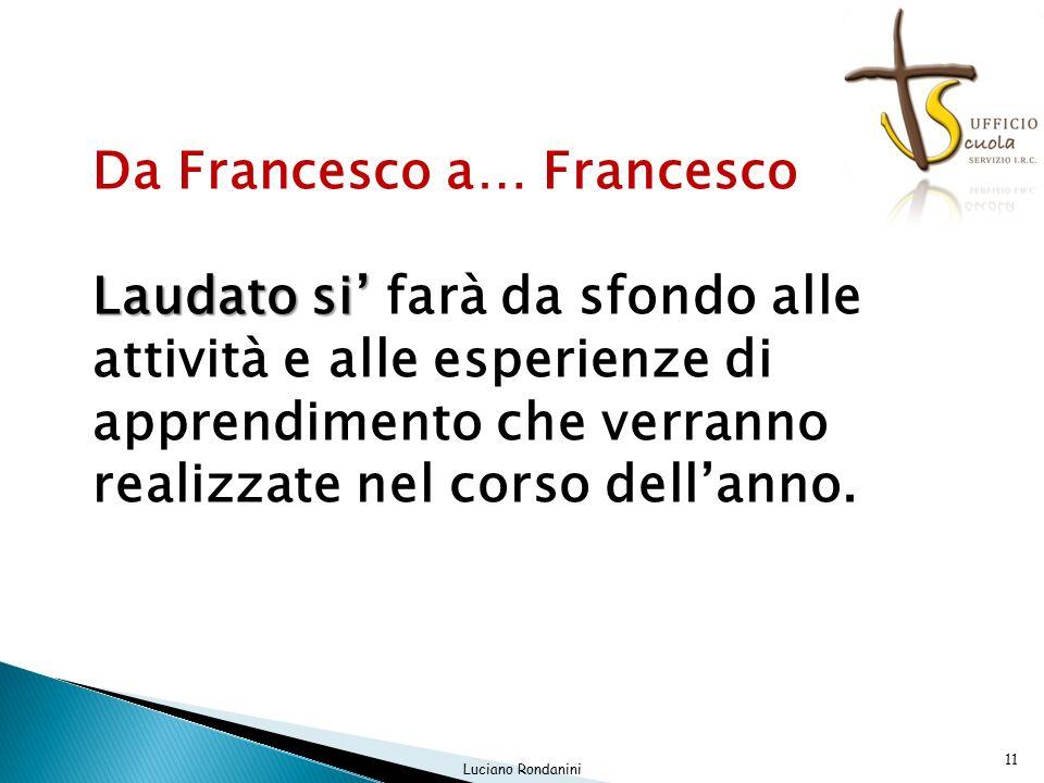 Da Francesco a… Francesco Laudato si' Laudato si' farà da sfondo alle attività e alle esperienze di apprendimento che verranno realizzate nel corso dell'anno.