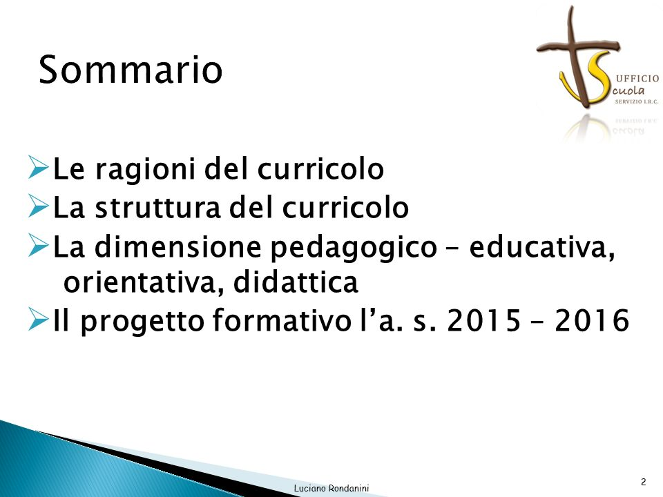  Le ragioni del curricolo  La struttura del curricolo  La dimensione pedagogico – educativa, orientativa, didattica  Il progetto formativo l'a.