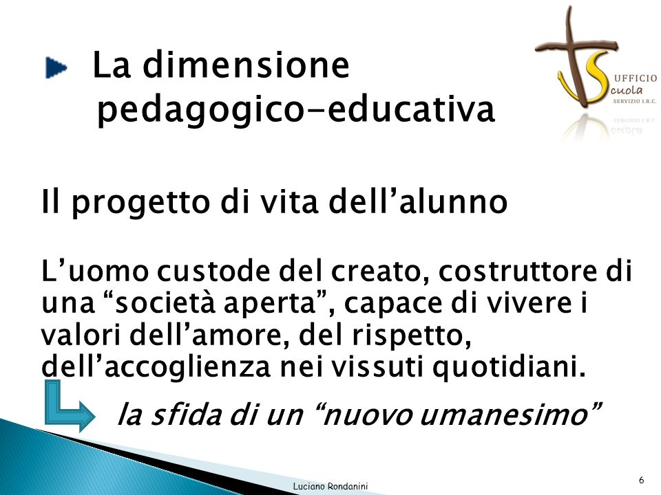 Il progetto di vita dell'alunno L'uomo custode del creato, costruttore di una società aperta , capace di vivere i valori dell'amore, del rispetto, dell'accoglienza nei vissuti quotidiani.