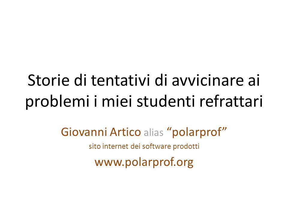 """Storie di tentativi di avvicinare ai problemi i miei studenti refrattari Giovanni Artico alias """"polarprof"""" sito internet dei software prodotti www.pol"""