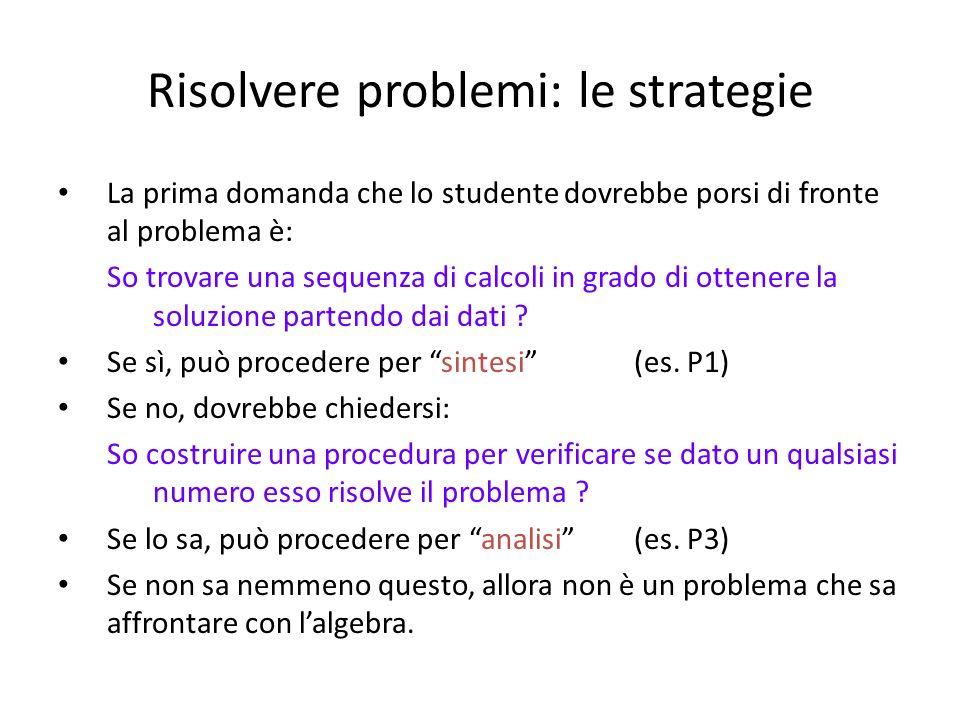 Risolvere problemi: le strategie La prima domanda che lo studente dovrebbe porsi di fronte al problema è: So trovare una sequenza di calcoli in grado