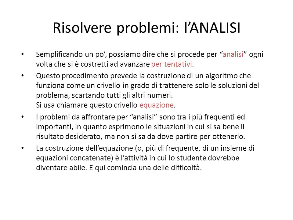 """Risolvere problemi: l'ANALISI Semplificando un po', possiamo dire che si procede per """"analisi"""" ogni volta che si è costretti ad avanzare per tentativi"""
