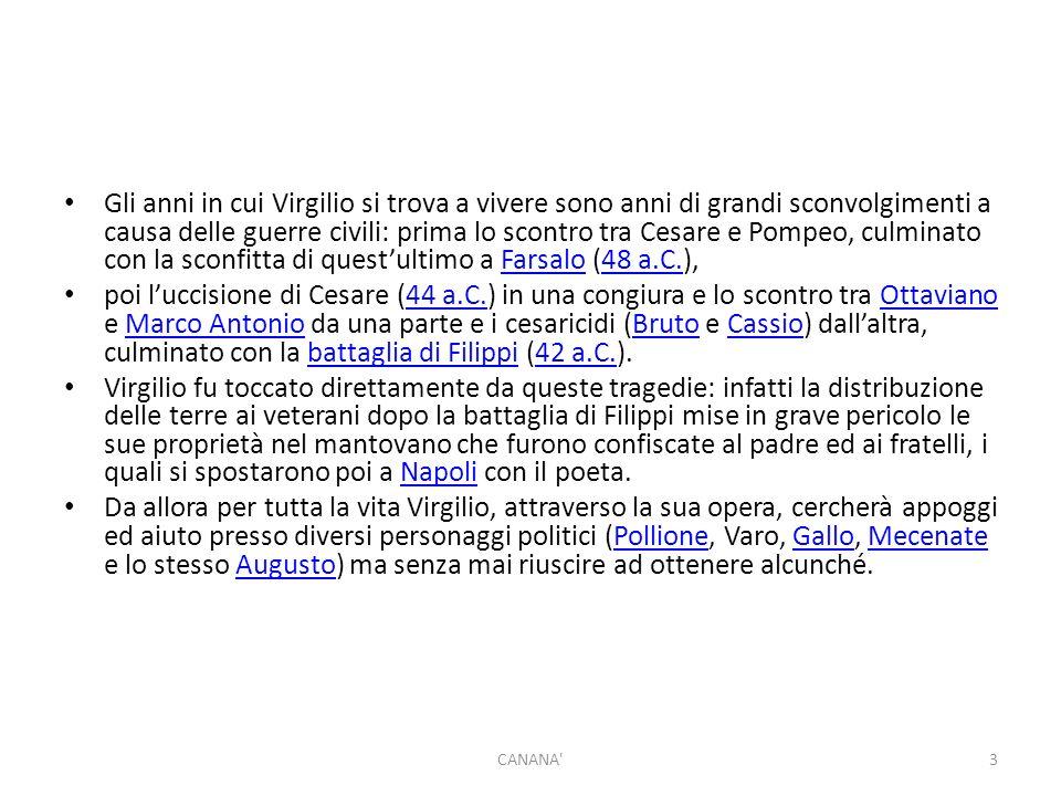Gli anni in cui Virgilio si trova a vivere sono anni di grandi sconvolgimenti a causa delle guerre civili: prima lo scontro tra Cesare e Pompeo, culminato con la sconfitta di quest'ultimo a Farsalo (48 a.C.),Farsalo48 a.C.