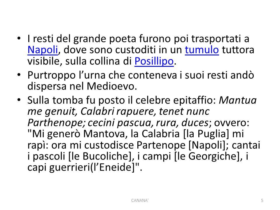 I resti del grande poeta furono poi trasportati a Napoli, dove sono custoditi in un tumulo tuttora visibile, sulla collina di Posillipo.