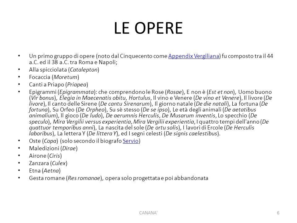 LE OPERE Un primo gruppo di opere (noto dal Cinquecento come Appendix Vergiliana) fu composto tra il 44 a.C.