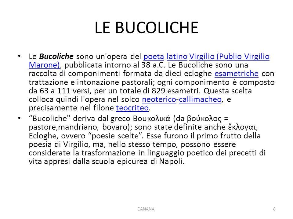 LE BUCOLICHE Le Bucoliche sono un opera del poeta latino Virgilio (Publio Virgilio Marone), pubblicata intorno al 38 a.C.