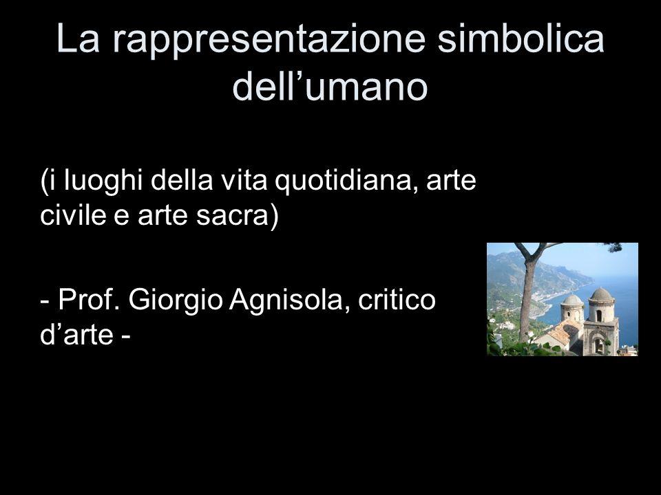 La rappresentazione simbolica dell'umano (i luoghi della vita quotidiana, arte civile e arte sacra) - Prof.