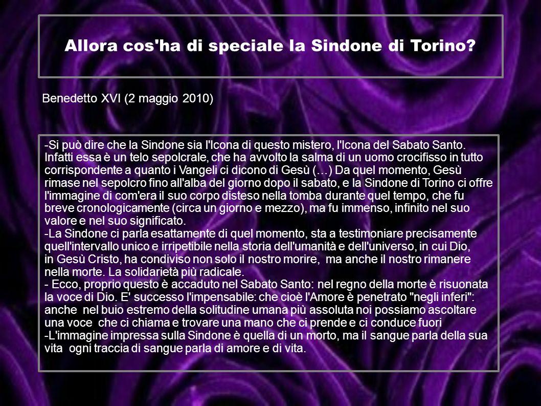 Allora cos'ha di speciale la Sindone di Torino? Benedetto XVI (2 maggio 2010) -Si può dire che la Sindone sia l'Icona di questo mistero, l'Icona del S