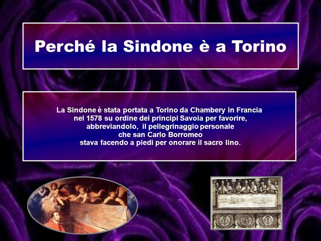 Perché la Sindone è a Torino La Sindone è stata portata a Torino da Chambery in Francia nel 1578 su ordine dei principi Savoia per favorire, abbrevian