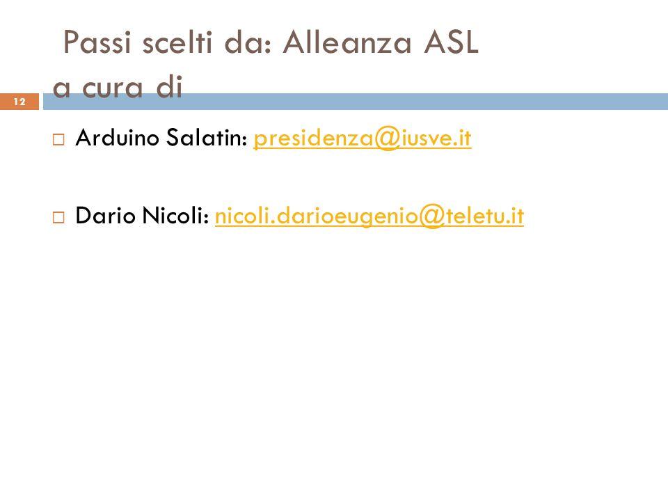 Passi scelti da: Alleanza ASL a cura di 12  Arduino Salatin: presidenza@iusve.itpresidenza@iusve.it  Dario Nicoli: nicoli.darioeugenio@teletu.itnicoli.darioeugenio@teletu.it