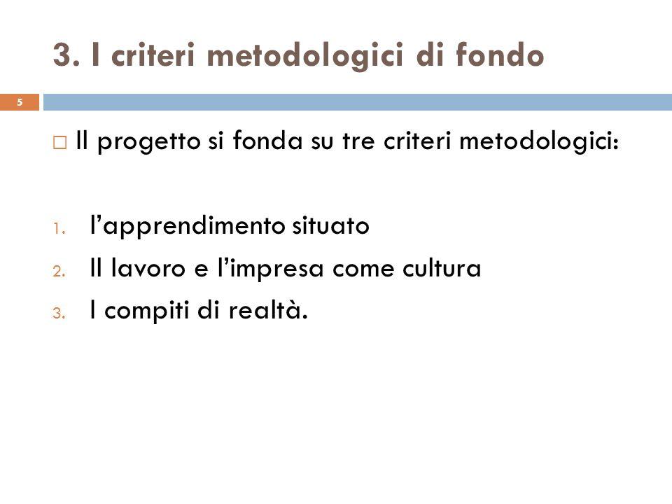 3. I criteri metodologici di fondo 5  Il progetto si fonda su tre criteri metodologici: 1.