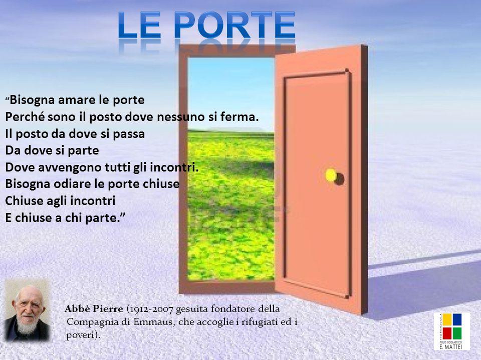 Bisogna amare le porte Perché sono il posto dove nessuno si ferma.