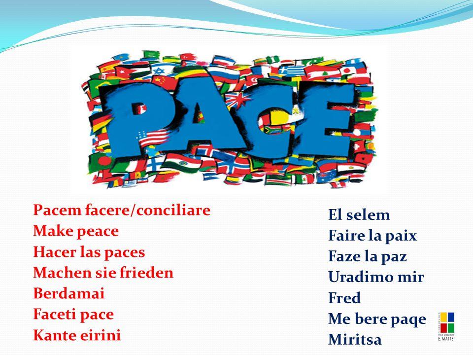 Pacem facere/conciliare Make peace Hacer las paces Machen sie frieden Berdamai Faceti pace Kante eirini El selem Faire la paix Faze la paz Uradimo mir Fred Me bere paqe Miritsa