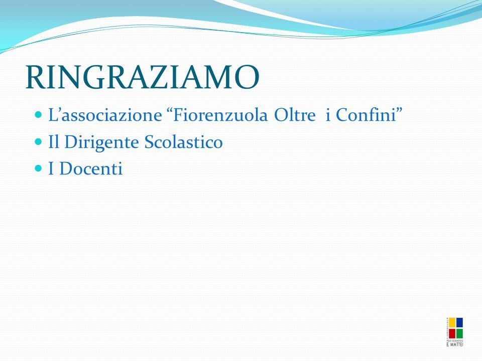RINGRAZIAMO L'associazione Fiorenzuola Oltre i Confini Il Dirigente Scolastico I Docenti