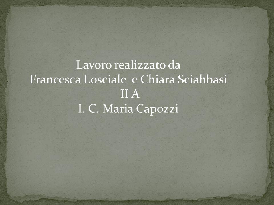 Lavoro realizzato da Francesca Losciale e Chiara Sciahbasi II A I. C. Maria Capozzi