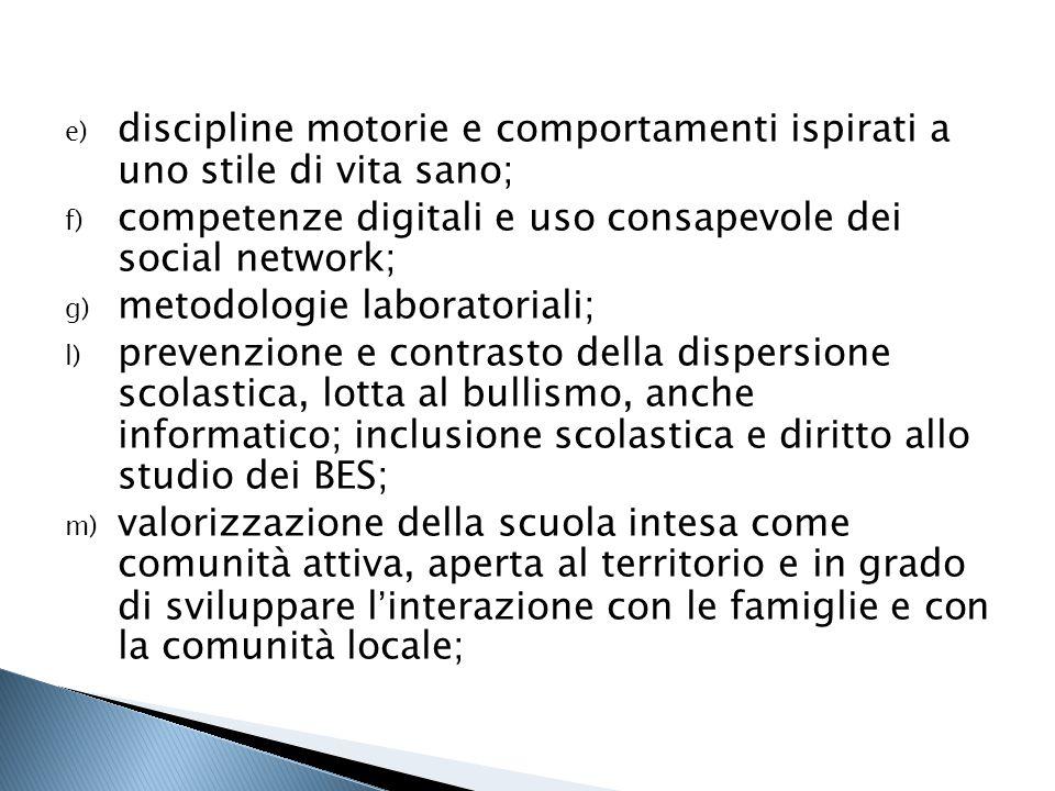 e) discipline motorie e comportamenti ispirati a uno stile di vita sano; f) competenze digitali e uso consapevole dei social network; g) metodologie l