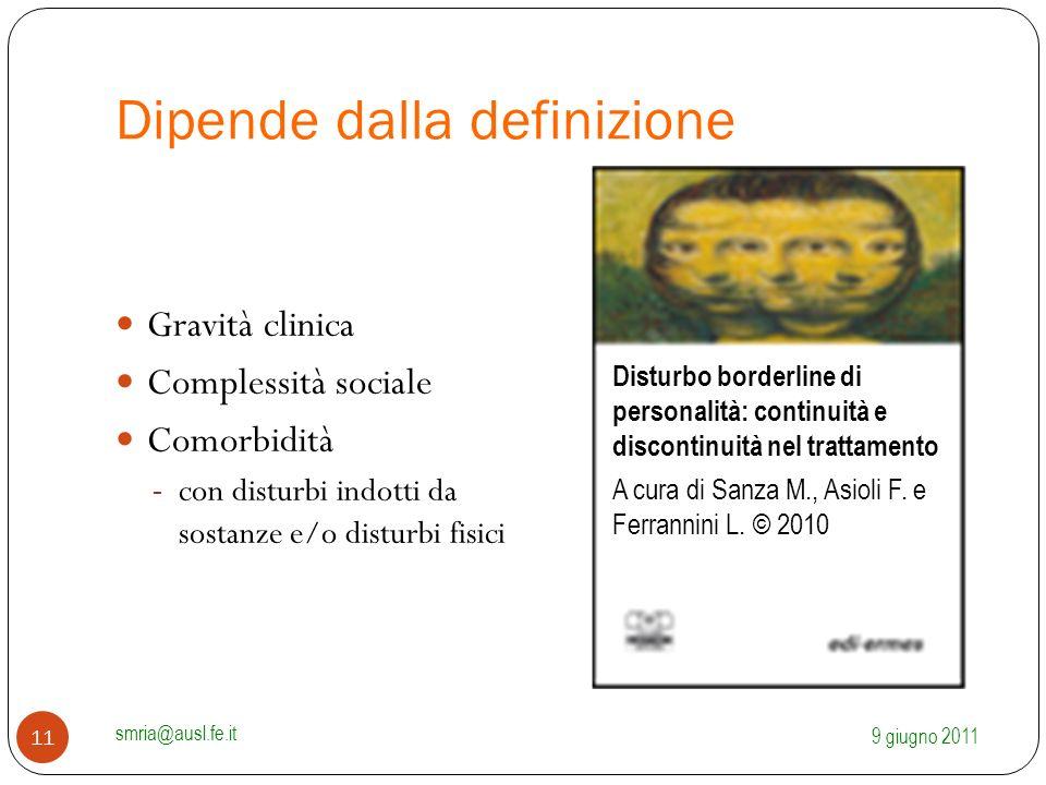 Dipende dalla definizione Gravità clinica Complessità sociale Comorbidità - con disturbi indotti da sostanze e/o disturbi fisici 9 giugno 2011 smria@a