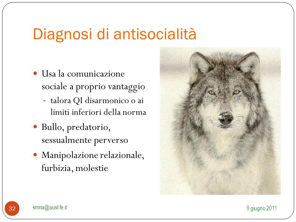Diagnosi di antisocialità Usa la comunicazione sociale a proprio vantaggio - talora QI disarmonico o ai limiti inferiori della norma Bullo, predatorio