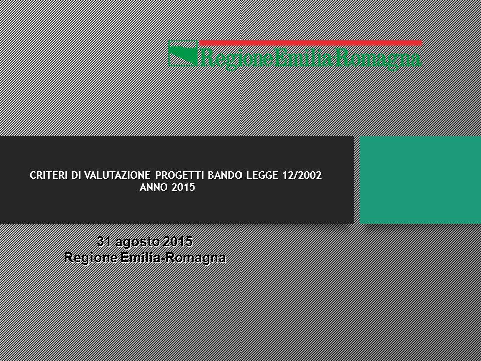 CRITERI DI VALUTAZIONE PROGETTI BANDO LEGGE 12/2002 ANNO 2015 31 agosto 2015 Regione Emilia-Romagna