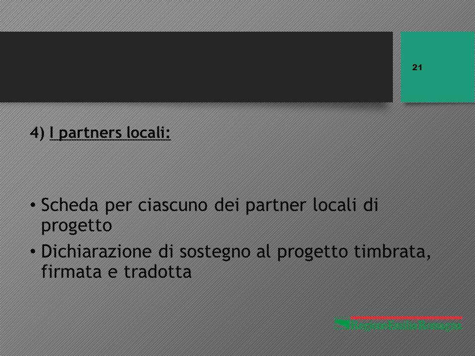 4) I partners locali: Scheda per ciascuno dei partner locali di progetto Dichiarazione di sostegno al progetto timbrata, firmata e tradotta 21