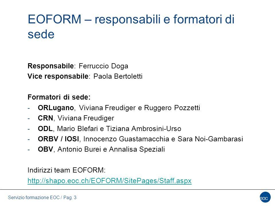 Servizio formazione EOC / Pag. 3 EOFORM – responsabili e formatori di sede Responsabile: Ferruccio Doga Vice responsabile: Paola Bertoletti Formatori