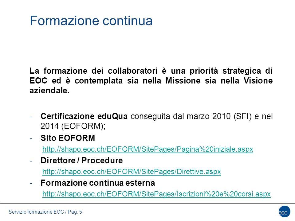 Servizio formazione EOC / Pag. 5 Formazione continua La formazione dei collaboratori è una priorità strategica di EOC ed è contemplata sia nella Missi